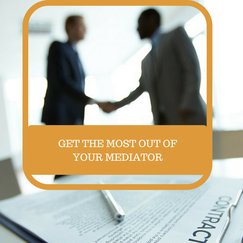 Get The Most Out Of Your Mediator